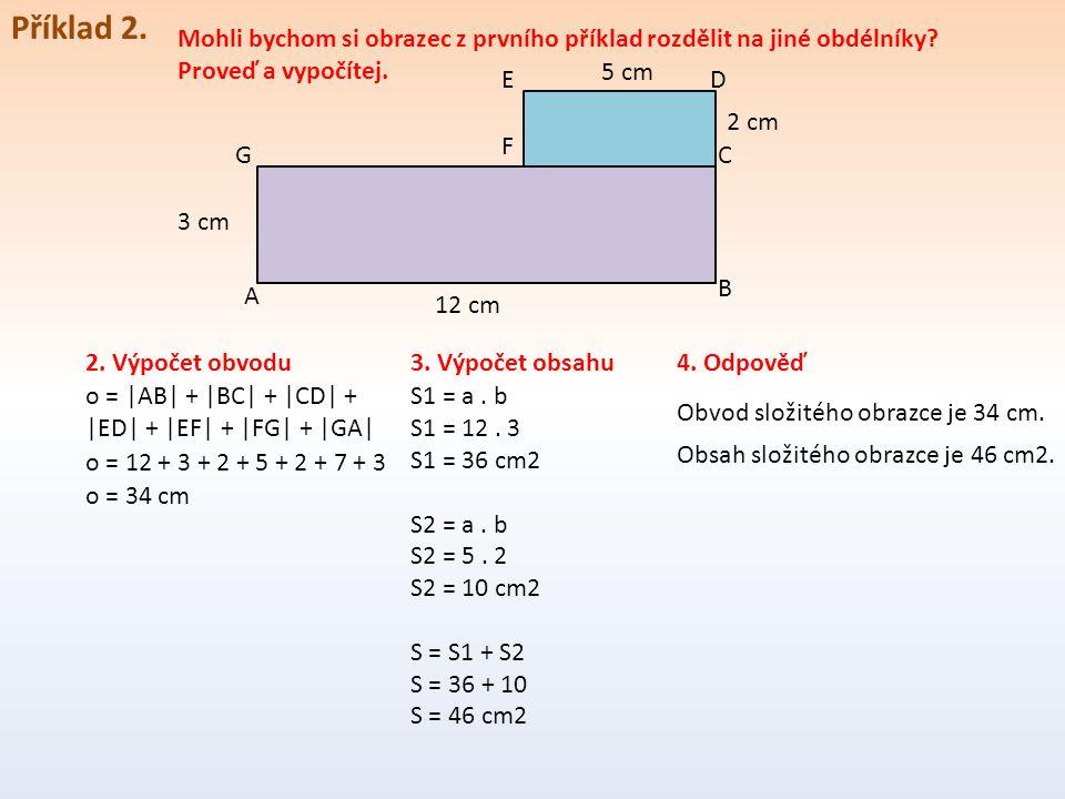 Příklad 2. Mohli bychom si obrazec z prvního příklad rozdělit na jiné obdélníky Proveď a vypočítej.