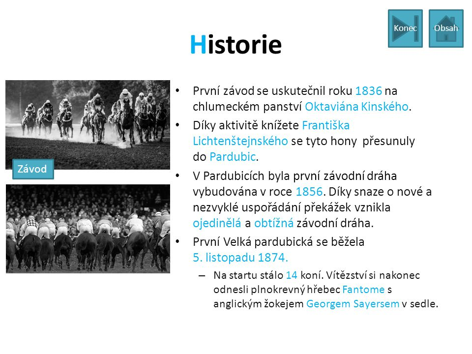 Konec Obsah. Historie. První závod se uskutečnil roku 1836 na chlumeckém panství Oktaviána Kinského.