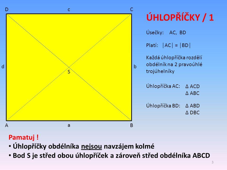 ÚHLOPŘÍČKY / 1 Pamatuj ! Úhlopříčky obdélníka nejsou navzájem kolmé