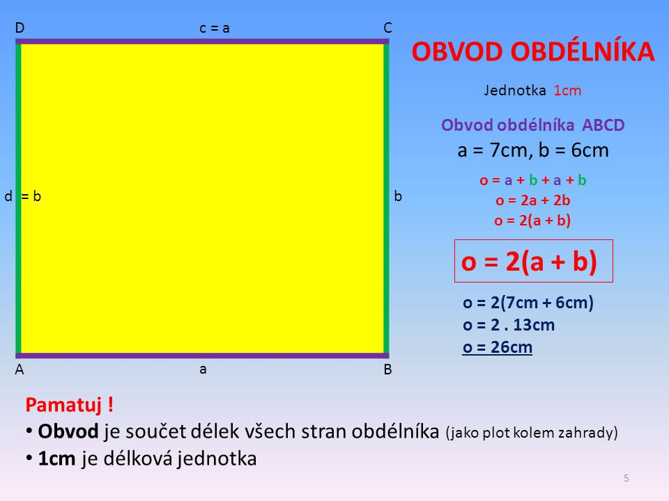 OBVOD OBDÉLNÍKA o = 2(a + b) a = 7cm, b = 6cm Pamatuj !