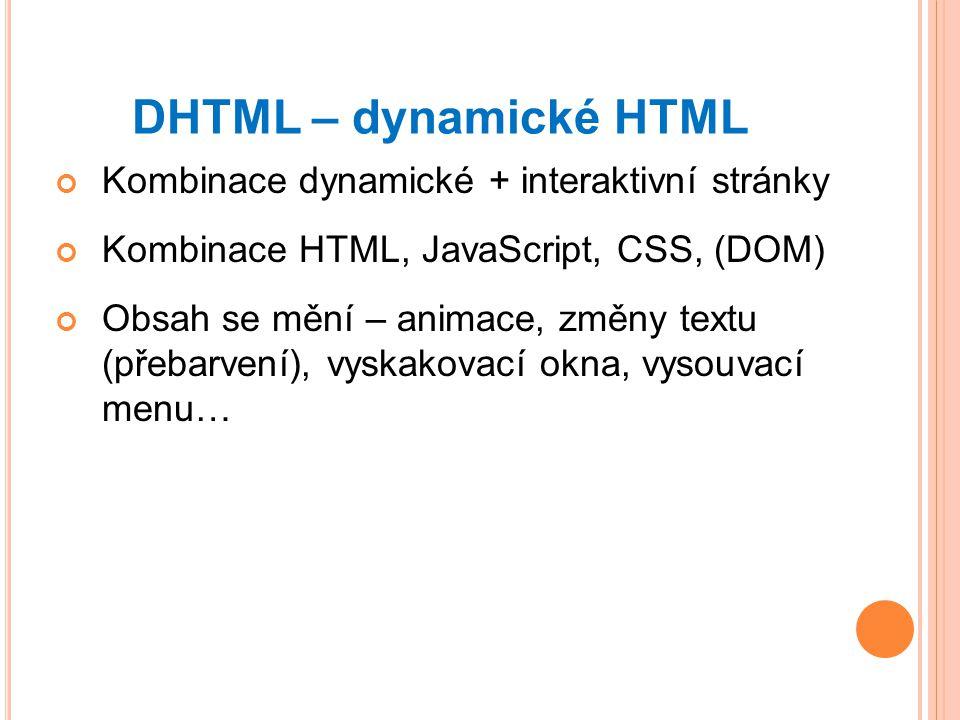 DHTML – dynamické HTML Kombinace dynamické + interaktivní stránky