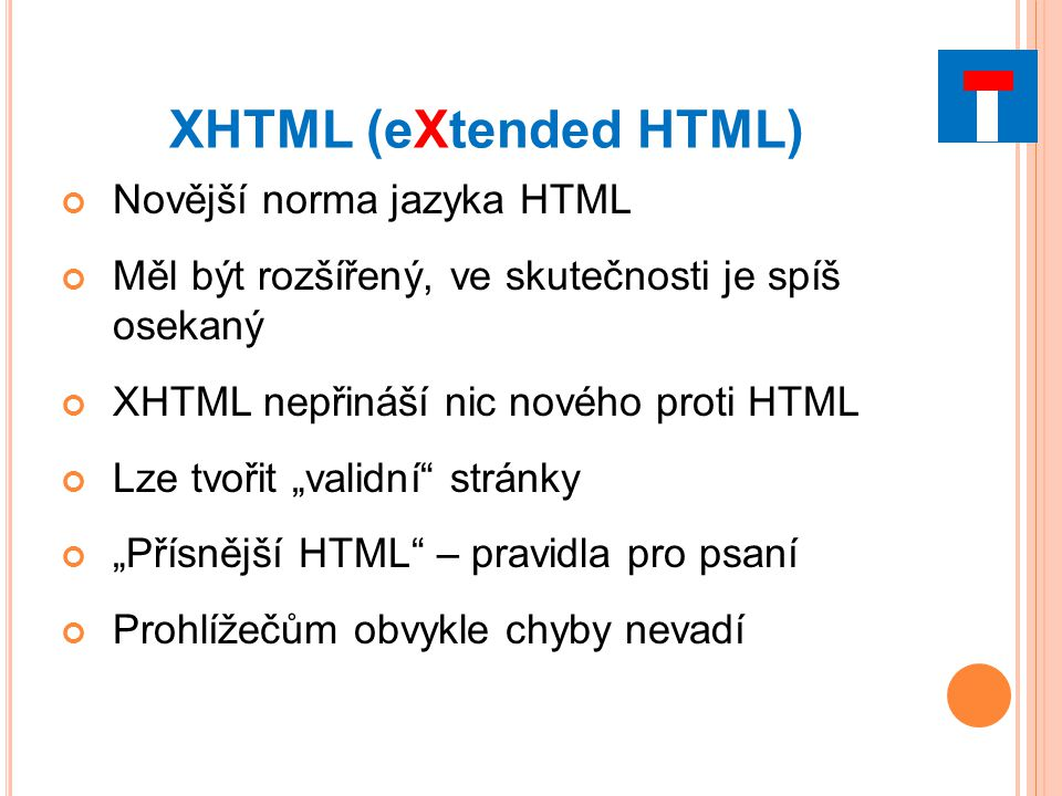 XHTML (eXtended HTML) Novější norma jazyka HTML
