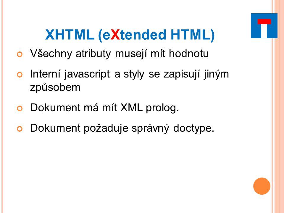 XHTML (eXtended HTML) Všechny atributy musejí mít hodnotu