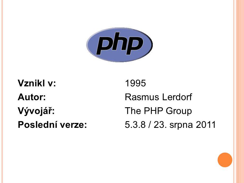 Vznikl v: 1995 Autor: Rasmus Lerdorf Vývojář: The PHP Group Poslední verze: 5.3.8 / 23. srpna 2011