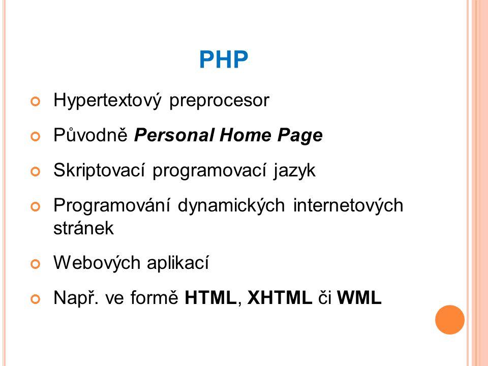 PHP Hypertextový preprocesor Původně Personal Home Page
