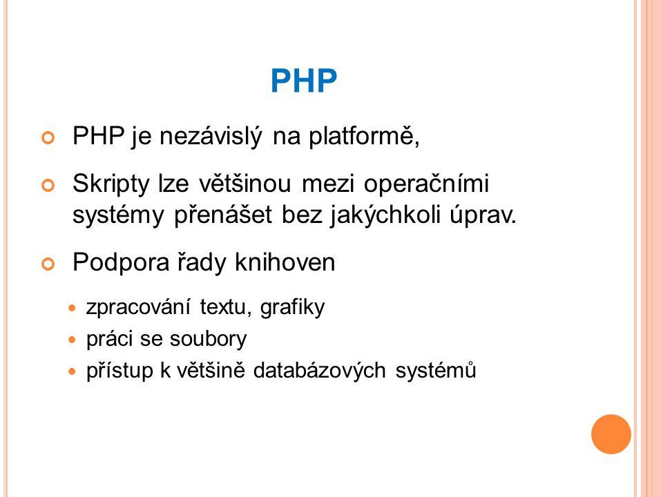 PHP PHP je nezávislý na platformě,