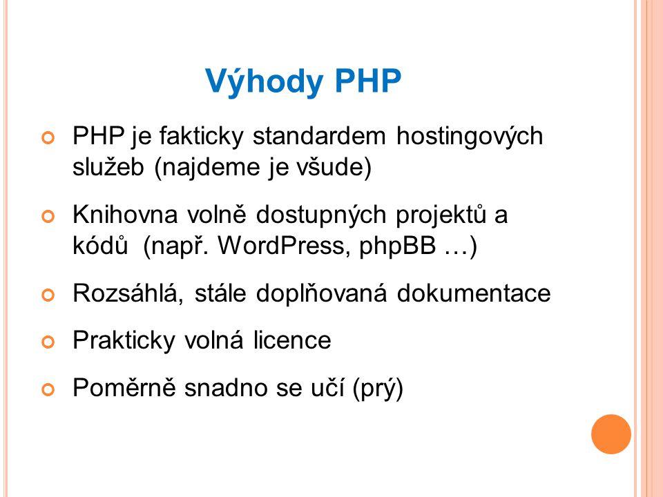 Výhody PHP PHP je fakticky standardem hostingových služeb (najdeme je všude)