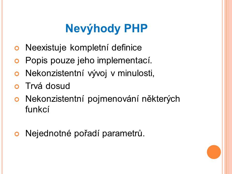 Nevýhody PHP Neexistuje kompletní definice