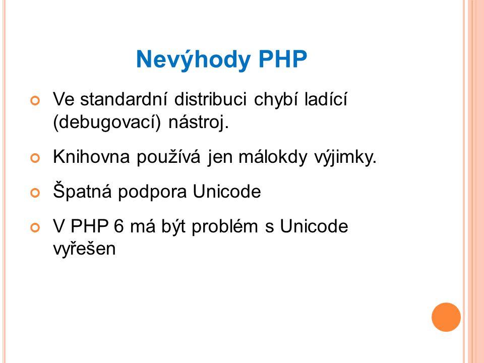 Nevýhody PHP Ve standardní distribuci chybí ladící (debugovací) nástroj. Knihovna používá jen málokdy výjimky.