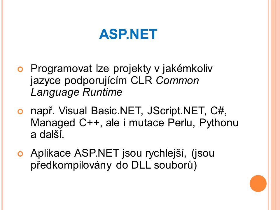 ASP.NET Programovat lze projekty v jakémkoliv jazyce podporujícím CLR Common Language Runtime.