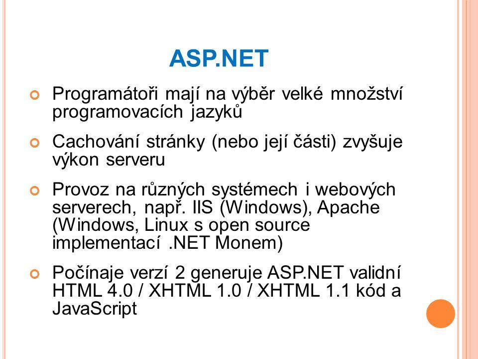 ASP.NET Programátoři mají na výběr velké množství programovacích jazyků. Cachování stránky (nebo její části) zvyšuje výkon serveru.