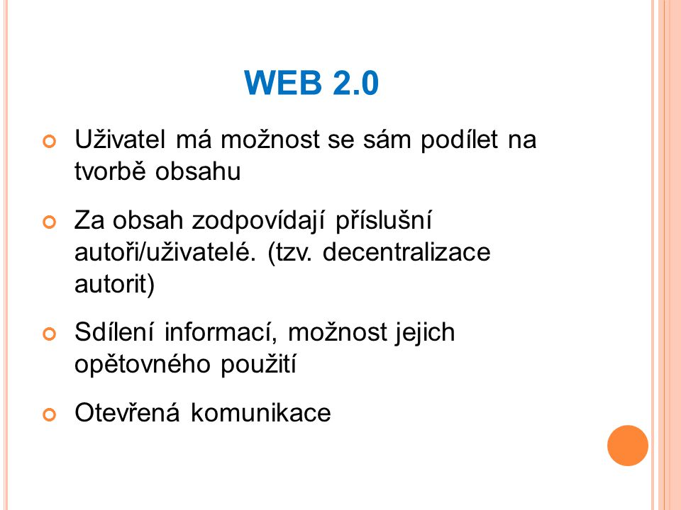 WEB 2.0 Uživatel má možnost se sám podílet na tvorbě obsahu