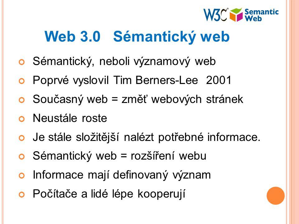 Web 3.0 Sémantický web Sémantický, neboli významový web