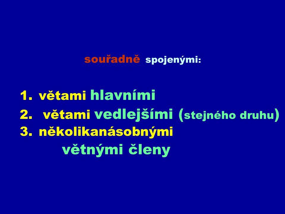 větami vedlejšími (stejného druhu) několikanásobnými větnými členy