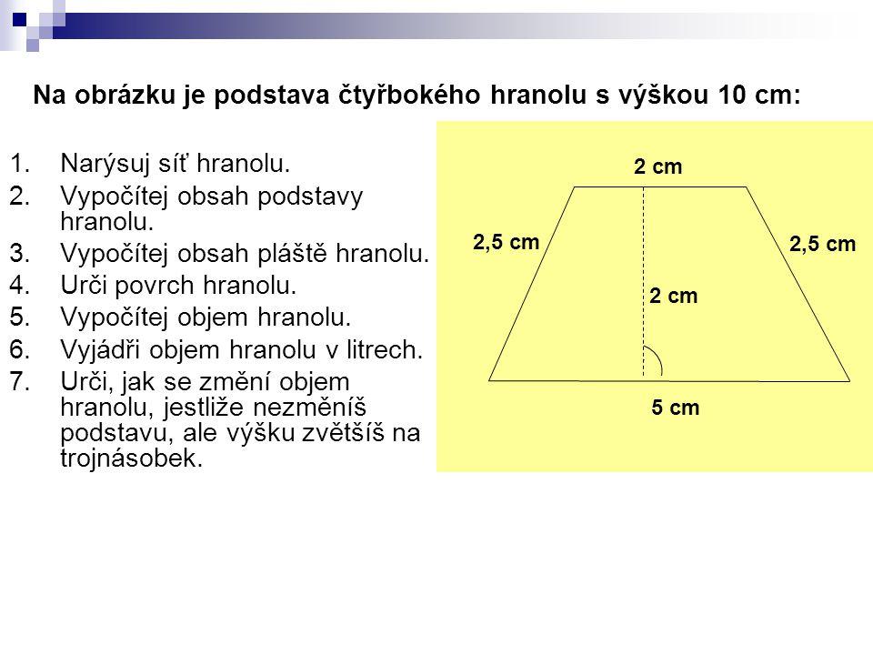 Na obrázku je podstava čtyřbokého hranolu s výškou 10 cm: