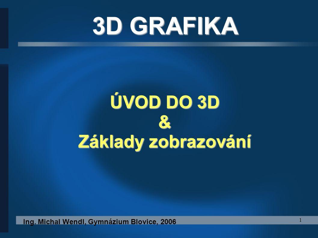 3D GRAFIKA ÚVOD DO 3D & Základy zobrazování