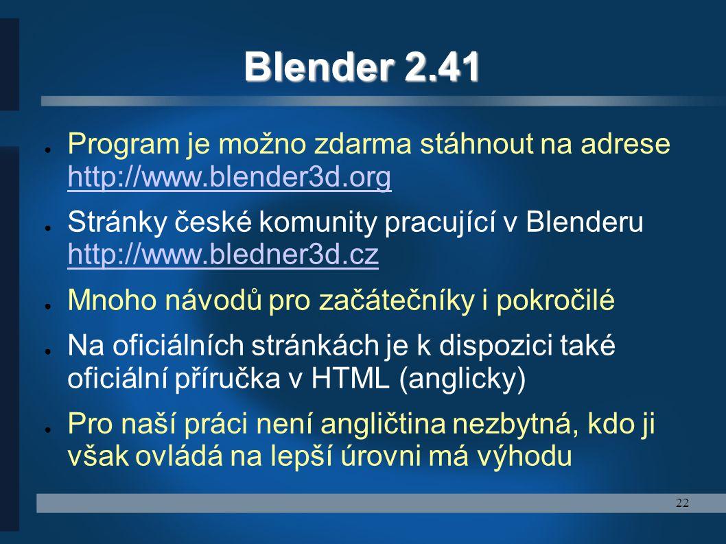 Blender 2.41 Program je možno zdarma stáhnout na adrese http://www.blender3d.org.