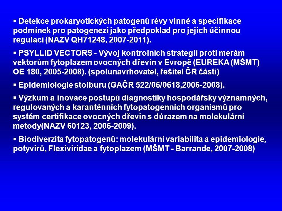 Detekce prokaryotických patogenů révy vinné a specifikace podmínek pro patogenezi jako předpoklad pro jejich účinnou regulaci (NAZV QH71248, 2007-2011).
