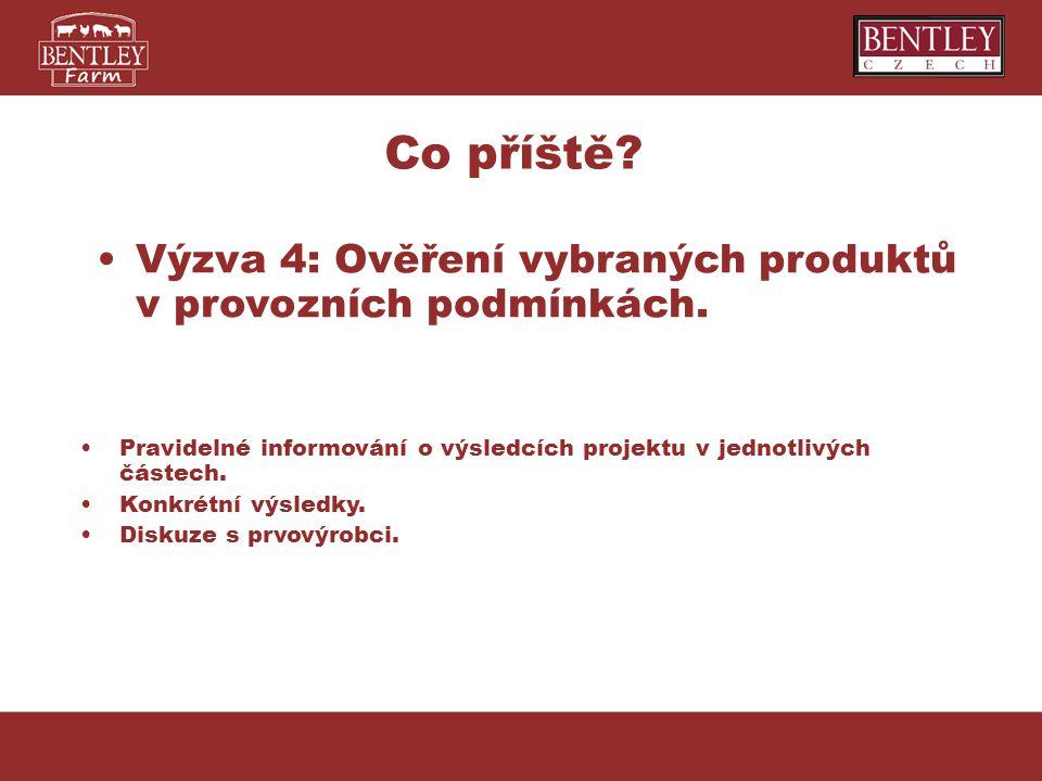 Co příště Výzva 4: Ověření vybraných produktů v provozních podmínkách. Pravidelné informování o výsledcích projektu v jednotlivých částech.