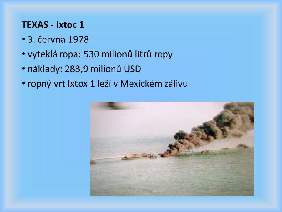 TEXAS - Ixtoc 1 3. června 1978. vyteklá ropa: 530 milionů litrů ropy. náklady: 283,9 milionů USD.