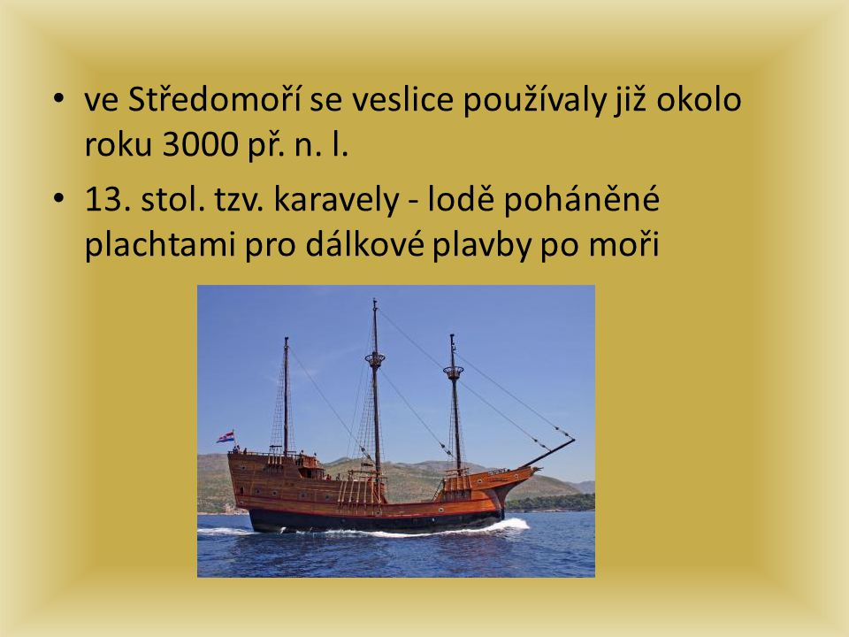 ve Středomoří se veslice používaly již okolo roku 3000 př. n. l.