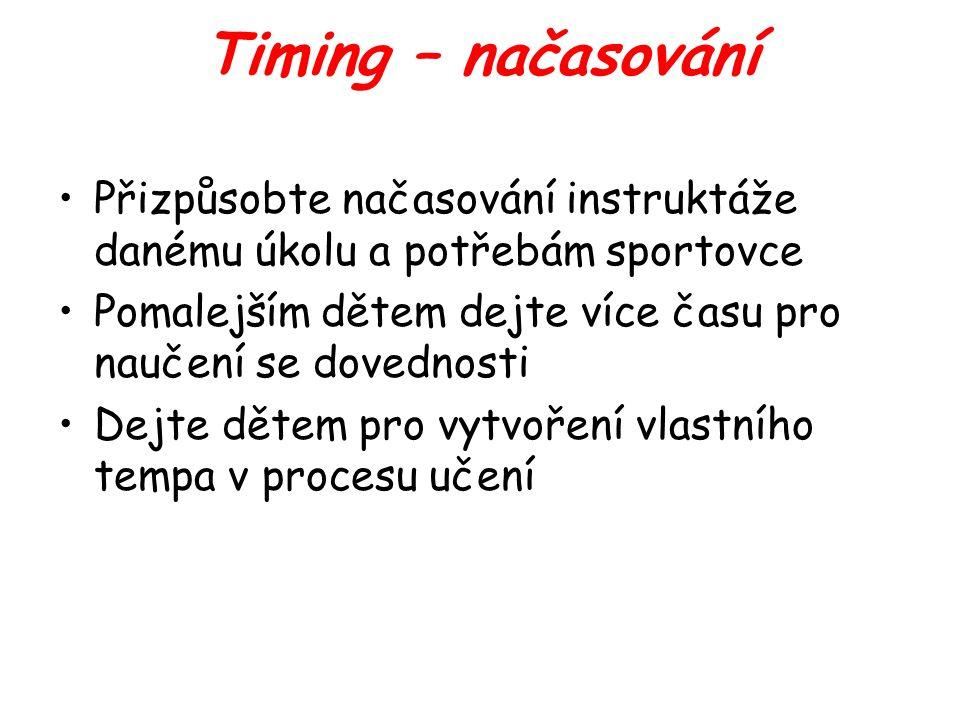Timing – načasování Přizpůsobte načasování instruktáže danému úkolu a potřebám sportovce. Pomalejším dětem dejte více času pro naučení se dovednosti.