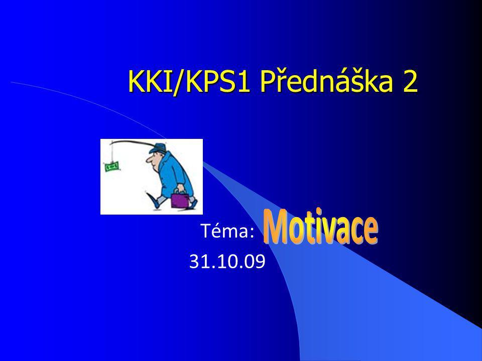 KKI/KPS1 Přednáška 2 Téma: 31.10.09 Motivace