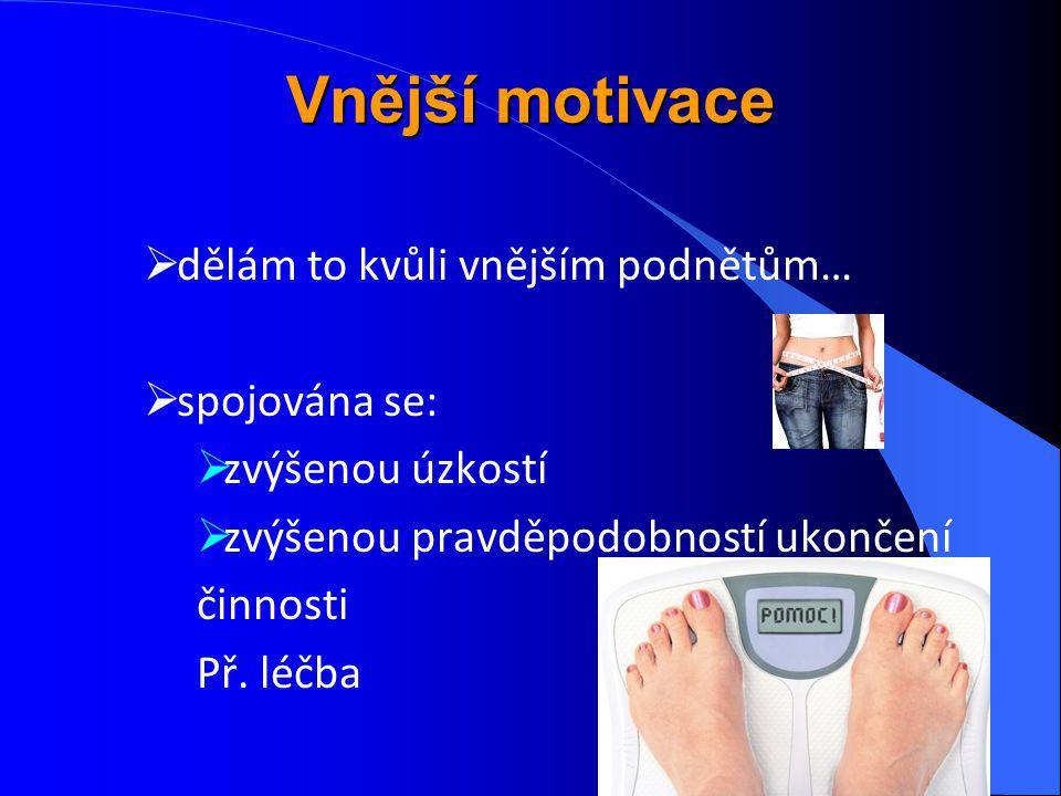 Vnější motivace dělám to kvůli vnějším podnětům… spojována se: