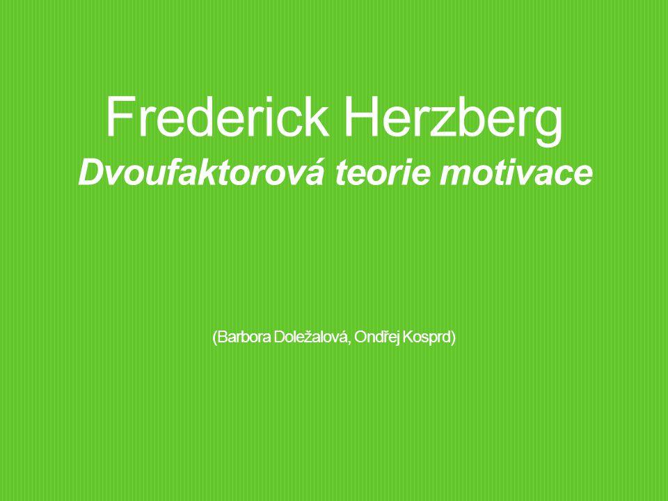 Frederick Herzberg Dvoufaktorová teorie motivace (Barbora Doležalová, Ondřej Kosprd)