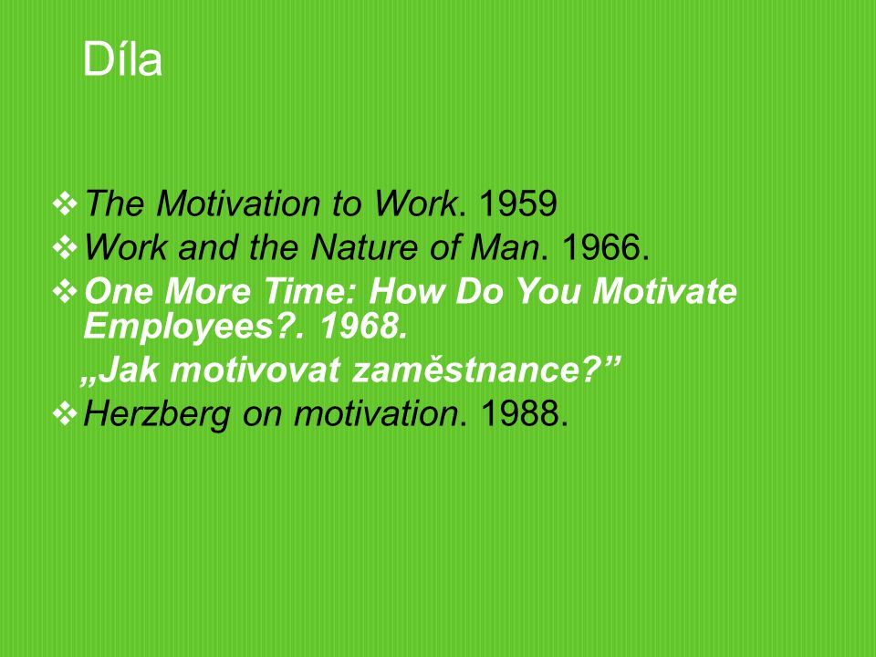 Díla The Motivation to Work. 1959 Work and the Nature of Man. 1966.