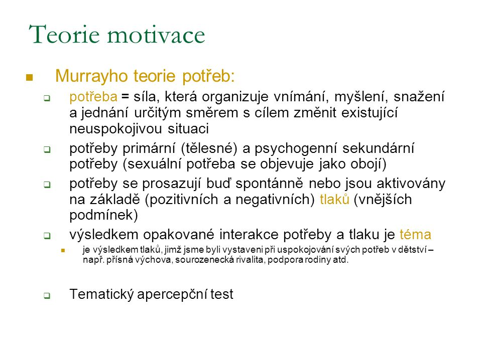 Teorie motivace Murrayho teorie potřeb: