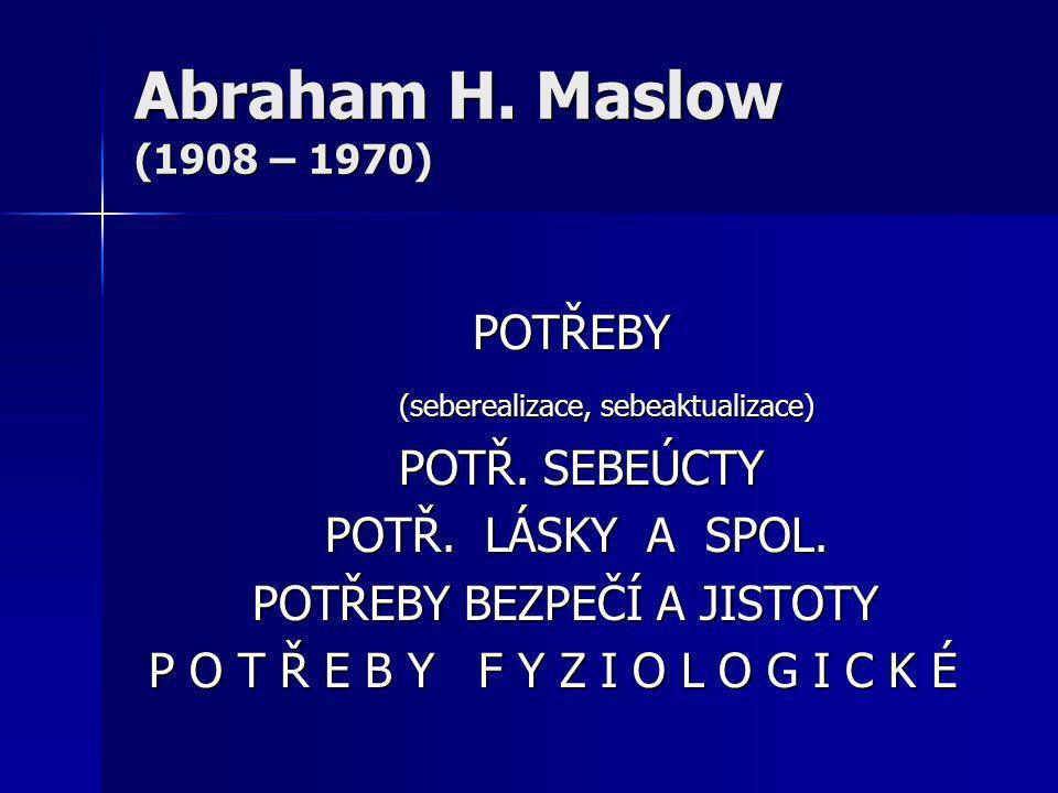 Abraham H. Maslow (1908 – 1970) POTŘEBY
