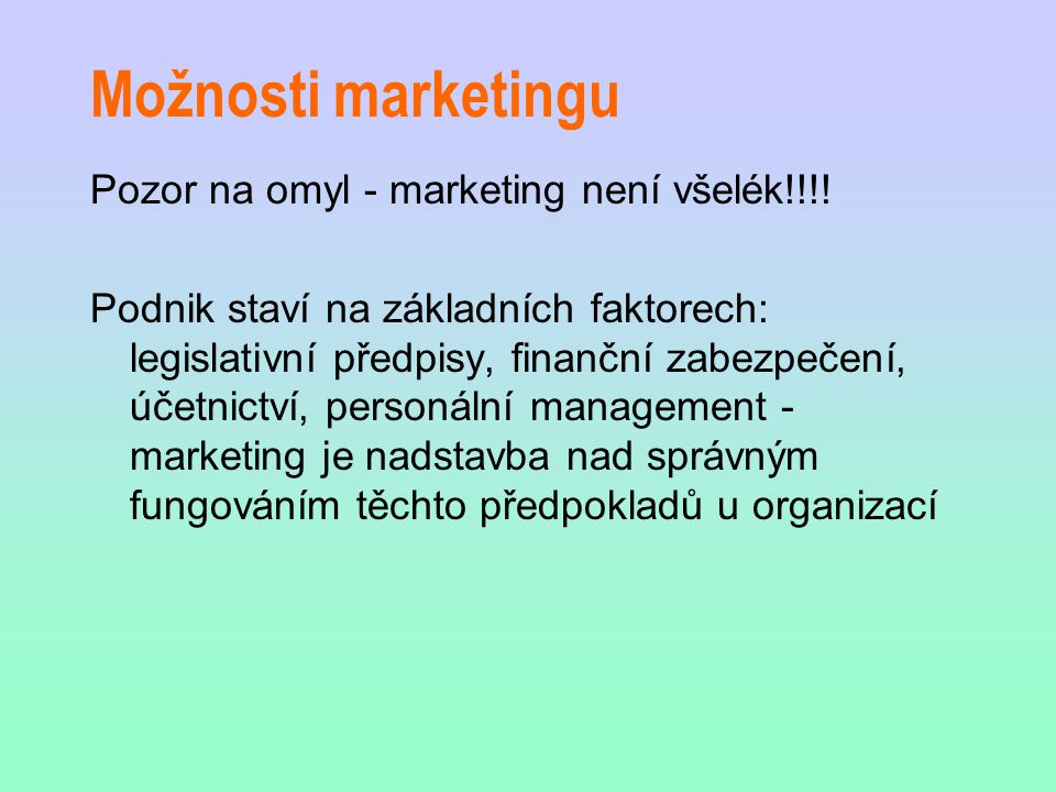 Možnosti marketingu Pozor na omyl - marketing není všelék!!!!