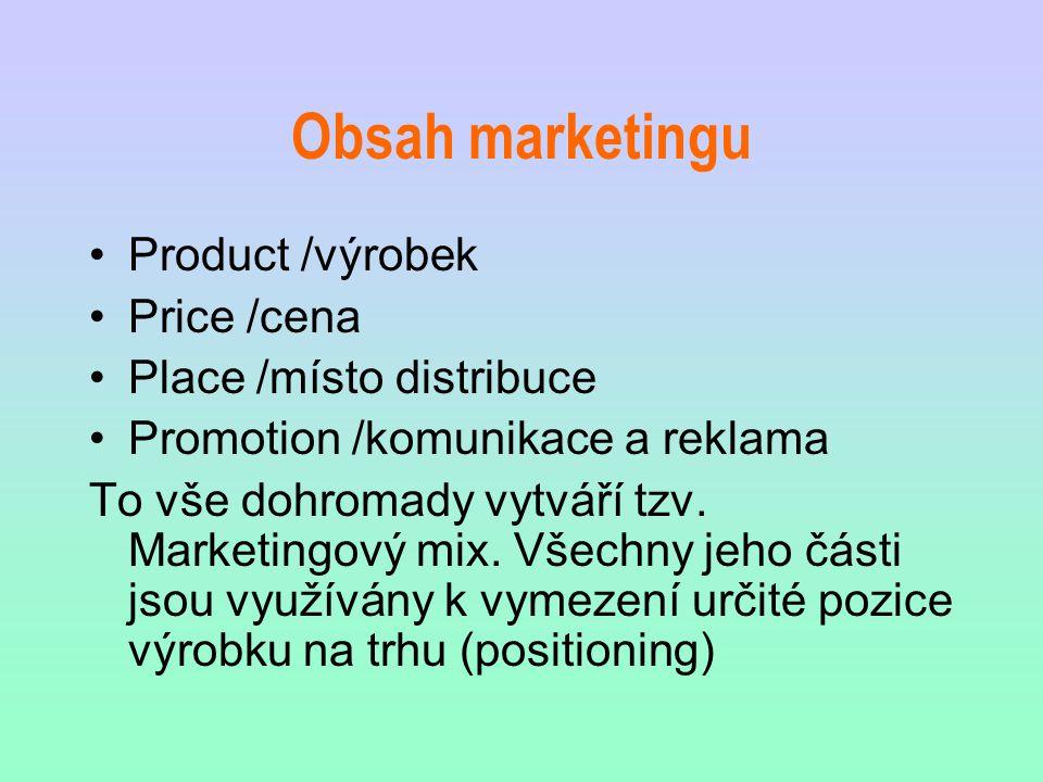 Obsah marketingu Product /výrobek Price /cena Place /místo distribuce