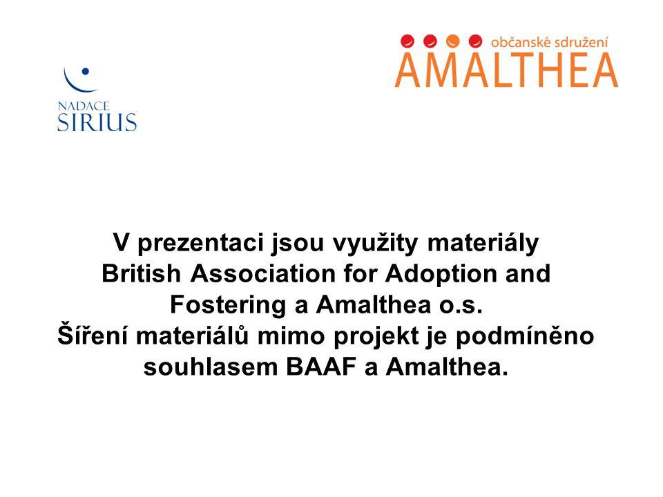 V prezentaci jsou využity materiály British Association for Adoption and Fostering a Amalthea o.s.