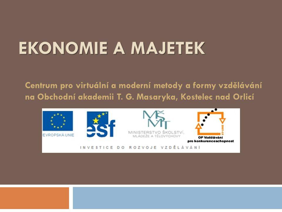 EKONOMIE A MAJETEK Centrum pro virtuální a moderní metody a formy vzdělávání na Obchodní akademii T.