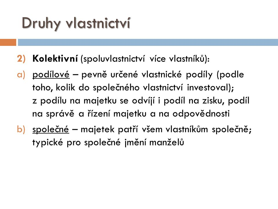 Druhy vlastnictví Kolektivní (spoluvlastnictví více vlastníků):