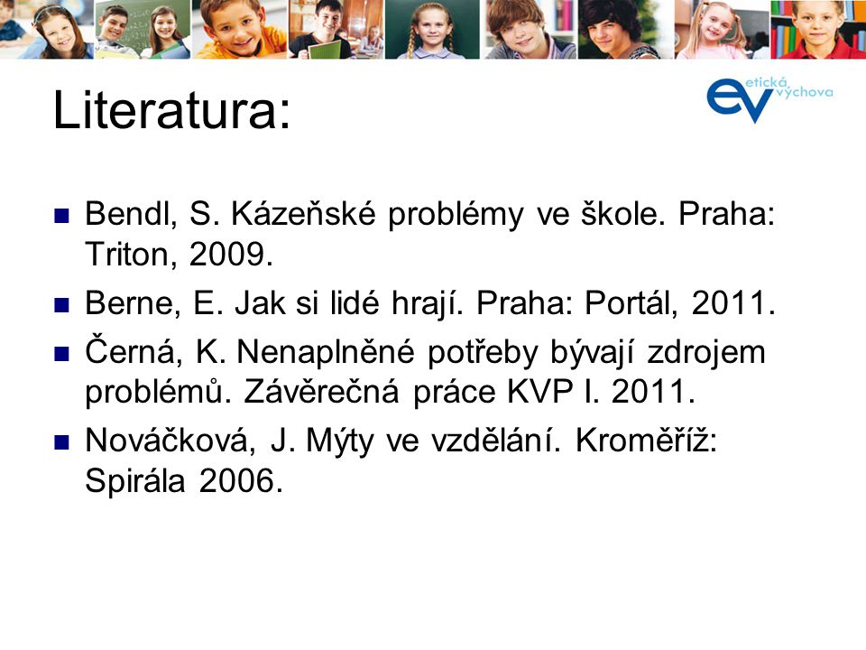 Literatura: Bendl, S. Kázeňské problémy ve škole. Praha: Triton, 2009.
