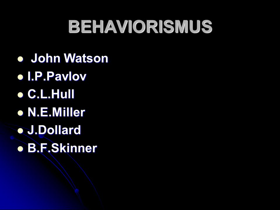 BEHAVIORISMUS John Watson I.P.Pavlov C.L.Hull N.E.Miller J.Dollard