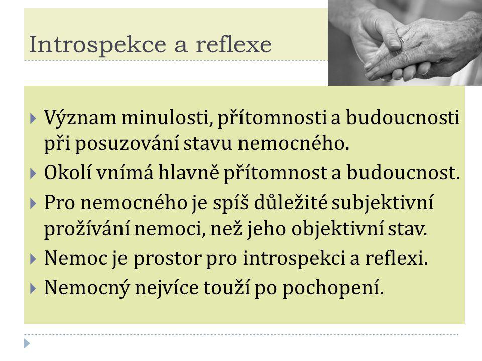 Introspekce a reflexe Význam minulosti, přítomnosti a budoucnosti při posuzování stavu nemocného. Okolí vnímá hlavně přítomnost a budoucnost.