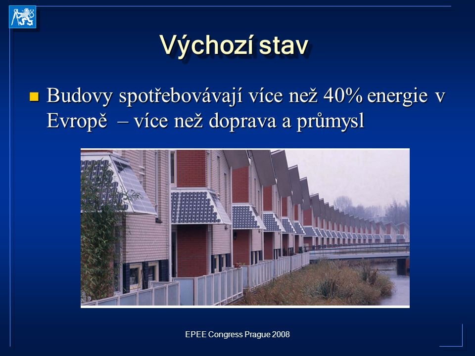 Výchozí stav Budovy spotřebovávají více než 40% energie v Evropě – více než doprava a průmysl.