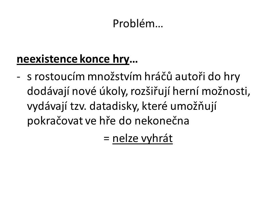 Problém… neexistence konce hry…