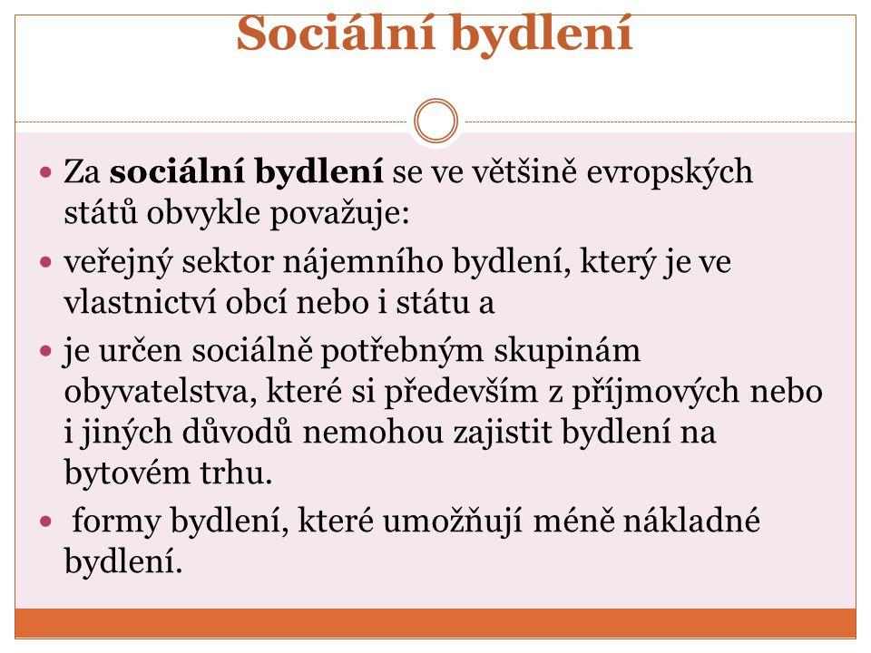 Sociální bydlení Za sociální bydlení se ve většině evropských států obvykle považuje: