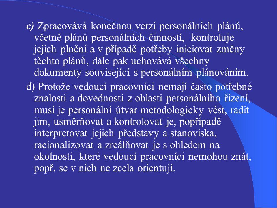 c) Zpracovává konečnou verzi personálních plánů, včetně plánů personálních činností, kontroluje jejich plnění a v případě potřeby iniciovat změny těchto plánů, dále pak uchovává všechny dokumenty související s personálním plánováním.