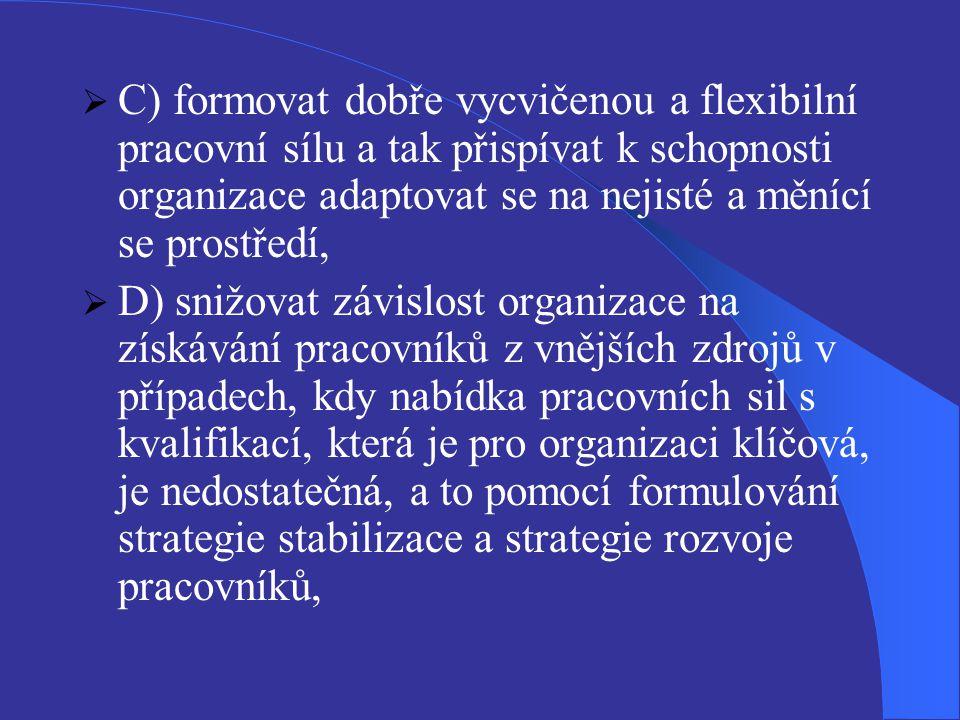 C) formovat dobře vycvičenou a flexibilní pracovní sílu a tak přispívat k schopnosti organizace adaptovat se na nejisté a měnící se prostředí,