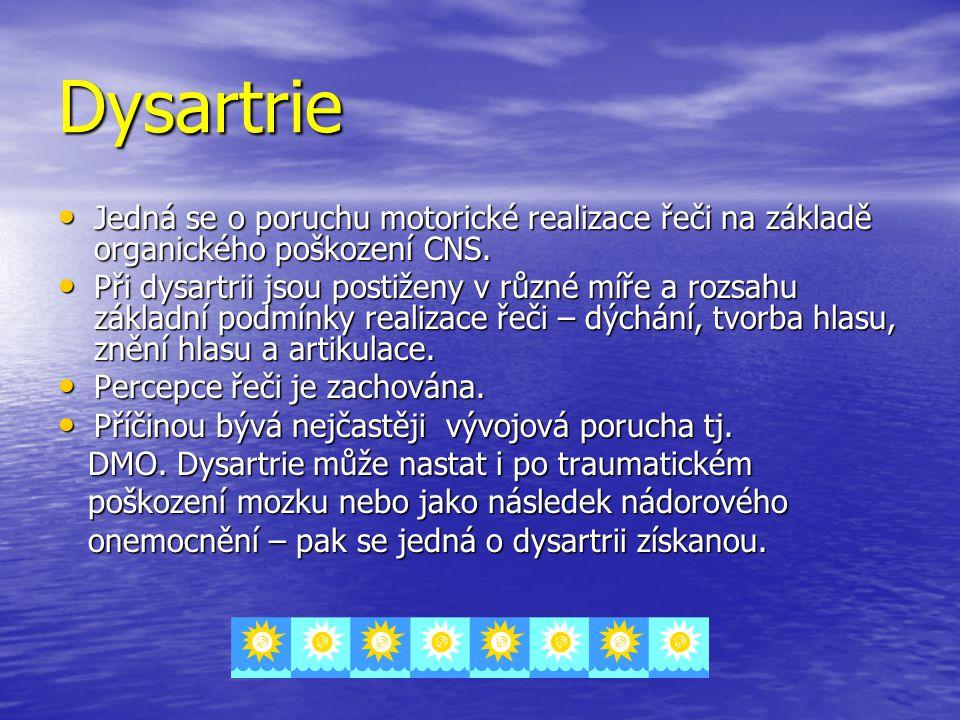 Dysartrie Jedná se o poruchu motorické realizace řeči na základě organického poškození CNS.