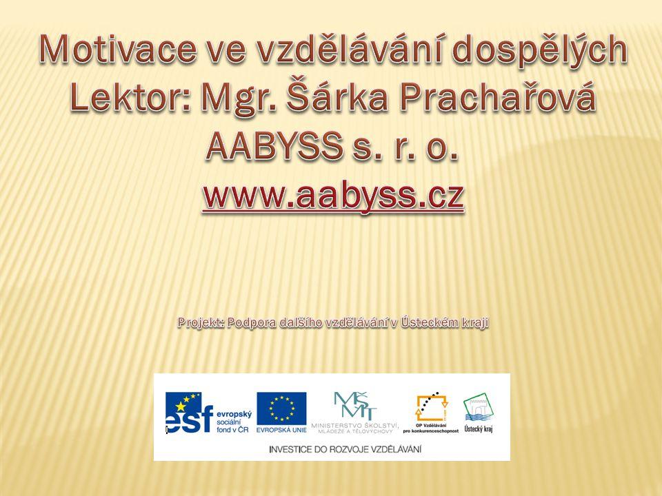 Motivace ve vzdělávání dospělých Lektor: Mgr. Šárka Prachařová