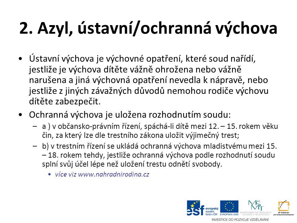 2. Azyl, ústavní/ochranná výchova