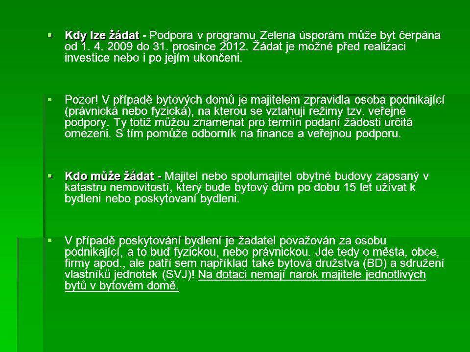 Kdy lze žádat - Podpora v programu Zelena úsporám může byt čerpána od 1. 4. 2009 do 31. prosince 2012. Žádat je možné před realizaci investice nebo i po jejím ukončeni.