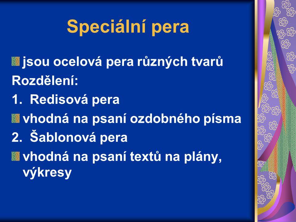Speciální pera jsou ocelová pera různých tvarů Rozdělení: